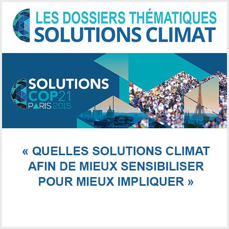 dossier solutions climat cop21, quelles solutions climat afin de mieux sensibiliser pour mieux impliquer